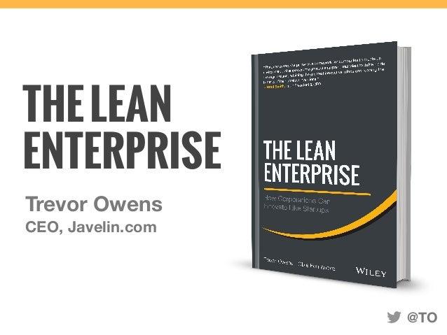 THELEAN Trevor Owens CEO, Javelin.com ENTERPRISE @TO