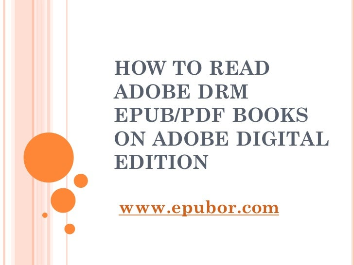 HOW TO READADOBE DRMEPUB/PDF BOOKSON ADOBE DIGITALEDITIONwww.epubor.com