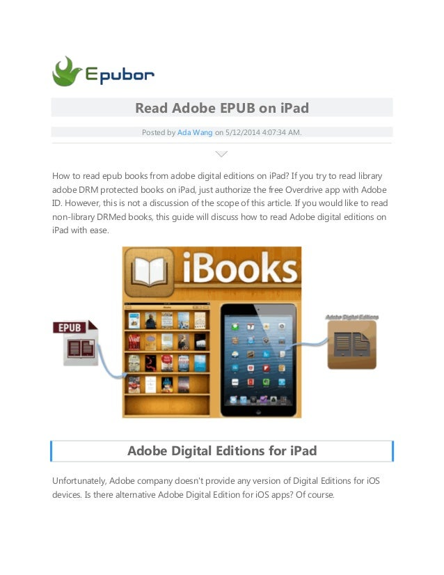 Read Adobe EPUB on iPad Posted by Ada Wang on 5/12/2014 4:07:34 AM. How to read epub books from adobe digital editions on ...