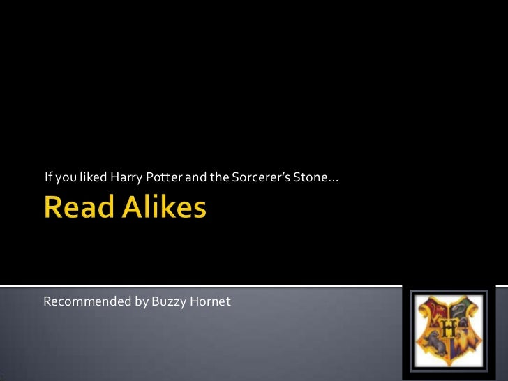 If you liked Harry Potter and the Sorcerer's Stone…Recommended by Buzzy Hornet