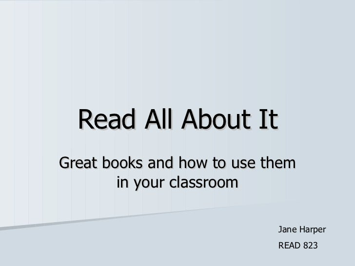 Read All About It Great books and how to use them in your classroom Jane Harper READ 823
