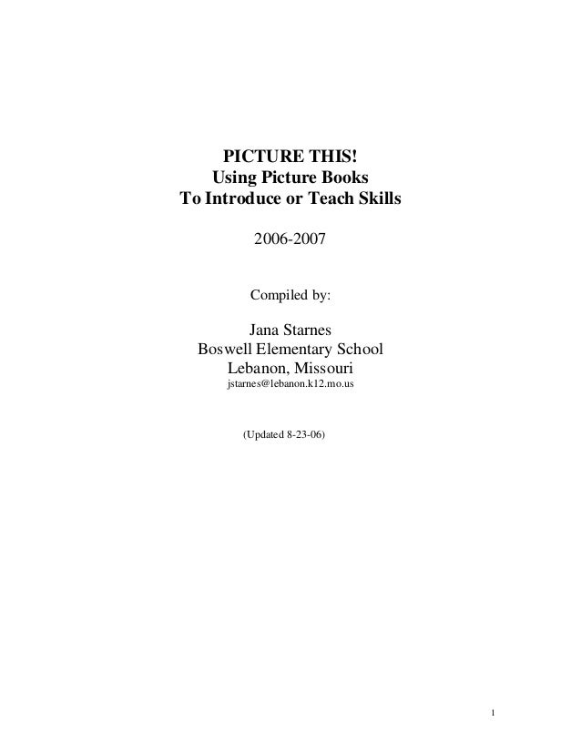 PICTURE THIS!    Using Picture BooksTo Introduce or Teach Skills           2006-2007          Compiled by:        Jana Sta...