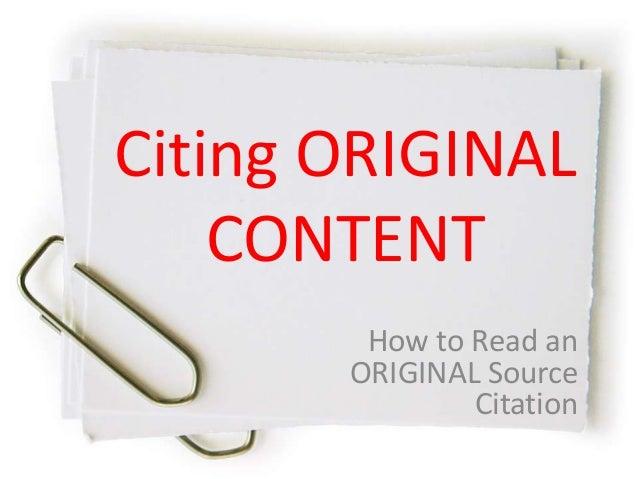 Citing ORIGINAL CONTENT How to Read an ORIGINAL Source Citation