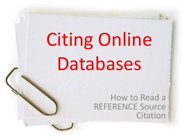 Citing Online Databases How to Read a REFERENCE Source Citation
