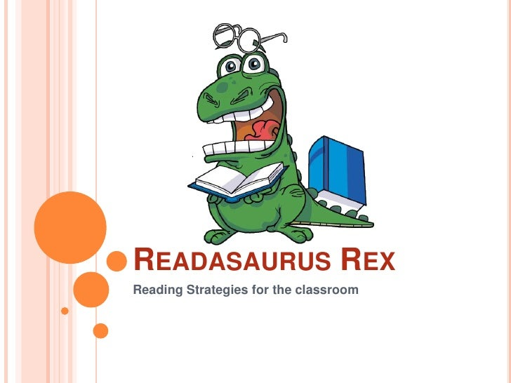 Readasaurus Rex<br />Reading Strategies for the classroom<br />