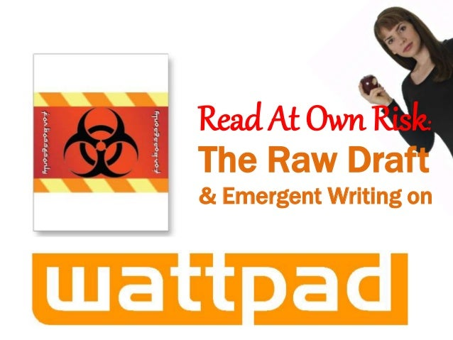 Read At Own Risk: The Raw Draft & Emergent Writing on
