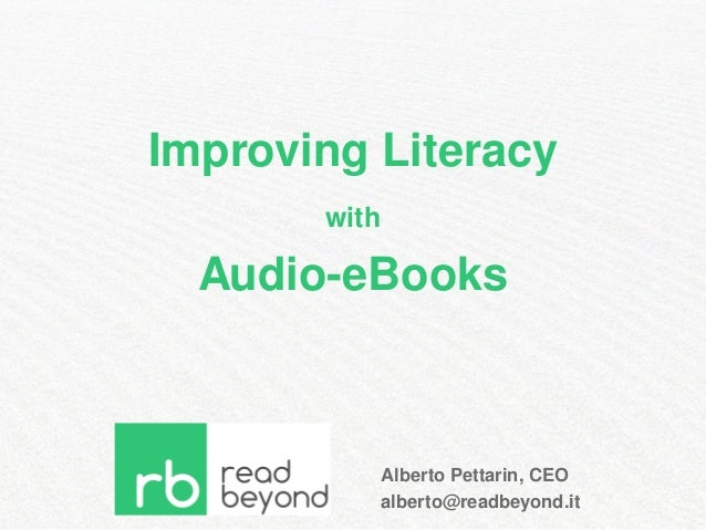 Improving Literacy  with  Audio-eBooks  Alberto Pettarin, CEO  alberto@readbeyond.it