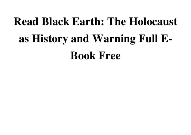 Read Black Earth: The Holocaust as History and Warning Full E- Book FreeRead Read Black Earth: The Holocaust as History an...