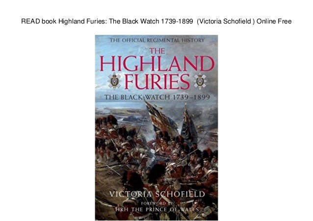 READ book Highland Furies: The Black Watch 1739-1899 (Victoria Schofield ) Online Free