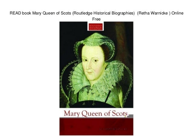 READ book Mary Queen of Scots (Routledge Historical Biographies) (Retha Warnicke ) Online Free