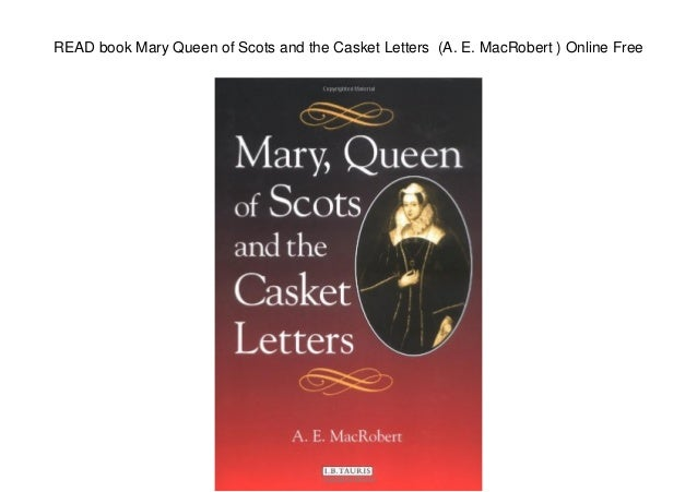 Read Book Mary Queen Of Scots And The Casket Letters A E border=