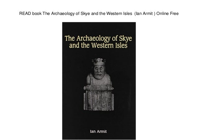 READ book The Archaeology of Skye and the Western Isles (Ian Armit ) Online Free