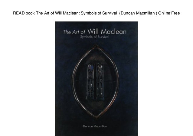 READ book The Art of Will Maclean: Symbols of Survival (Duncan Macmillan ) Online Free
