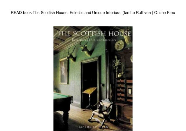 READ book The Scottish House: Eclectic and Unique Interiors (Ianthe Ruthven ) Online Free
