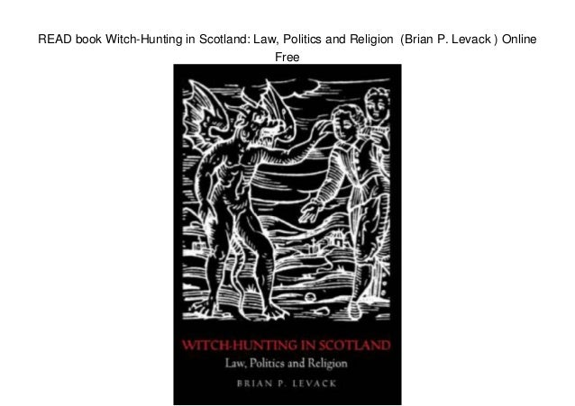 READ book Witch-Hunting in Scotland: Law, Politics and Religion (Brian P. Levack ) Online Free