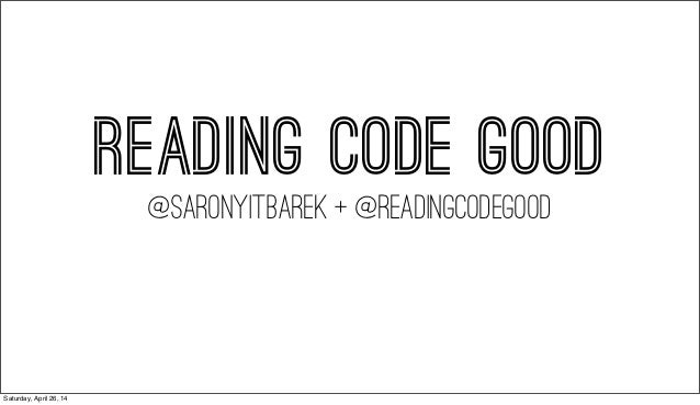 READING CODE GOOD @SARONYITBAREK + @readingcodegood Saturday, April 26, 14