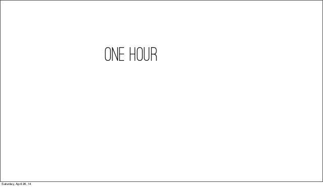 one hour Saturday, April 26, 14