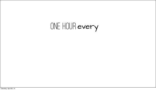 one hourevery Saturday, April 26, 14
