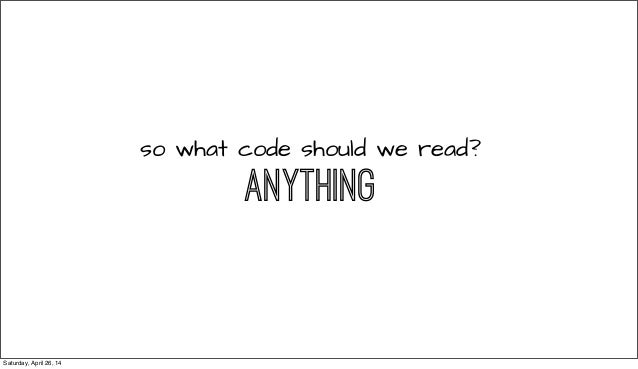 so what code should we read? ANYTHING Saturday, April 26, 14