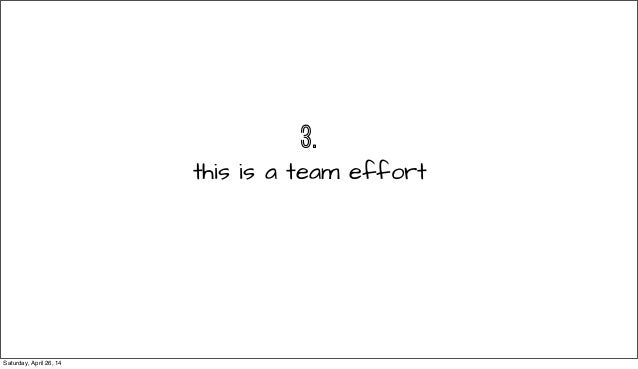 3. this is a team effort Saturday, April 26, 14