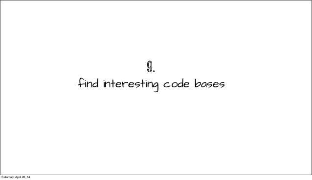 9. find interesting code bases Saturday, April 26, 14
