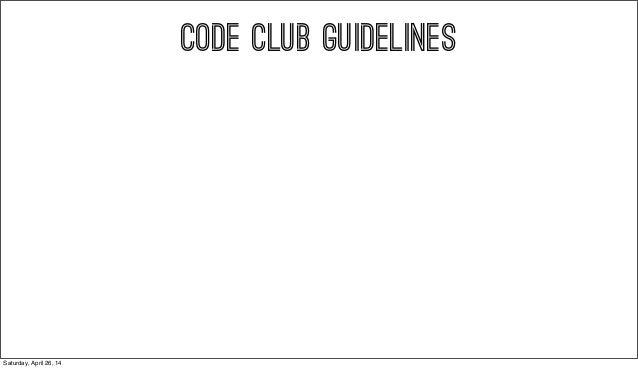 CODE CLUB GUIDELINES Saturday, April 26, 14