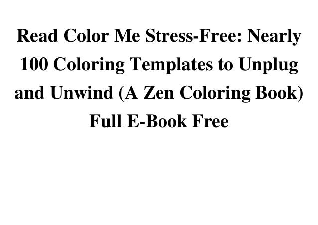 Read Color Me Stress Free Nearly 100 Coloring Templates To Unplug And Unwind