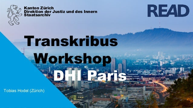 Kanton Zürich Direktion der Justiz und des Innern Transkribus Workshop DHI Paris Staatsarchiv Tobias Hodel (Zürich)