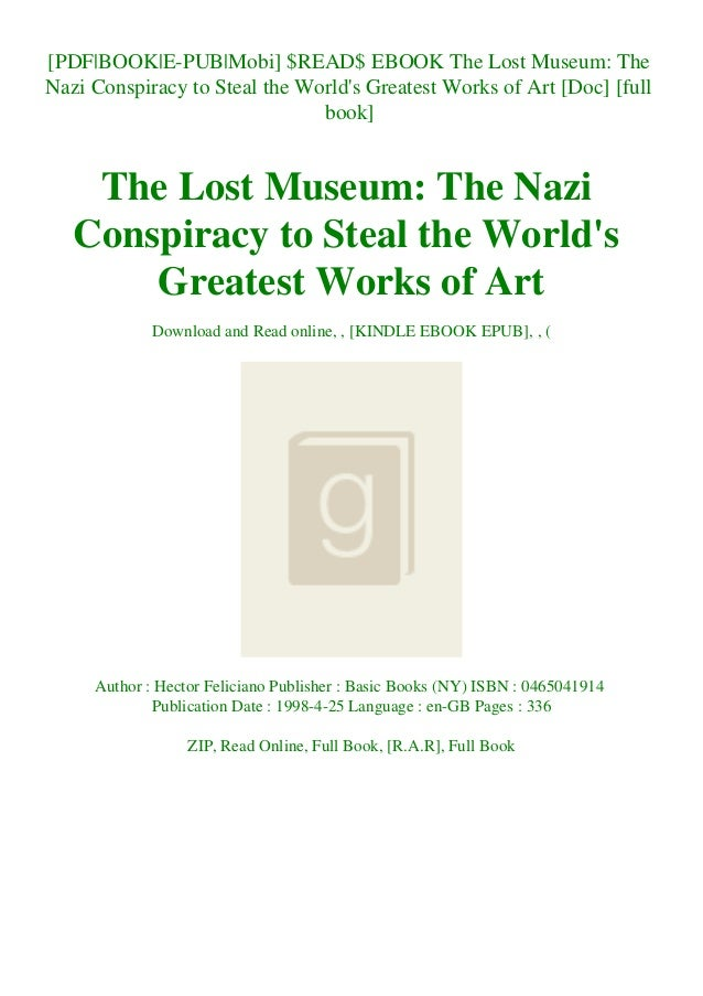 [PDF|BOOK|E-PUB|Mobi] $READ$ EBOOK The Lost Museum: The Nazi Conspiracy to Steal the World's Greatest Works of Art [Doc] [...