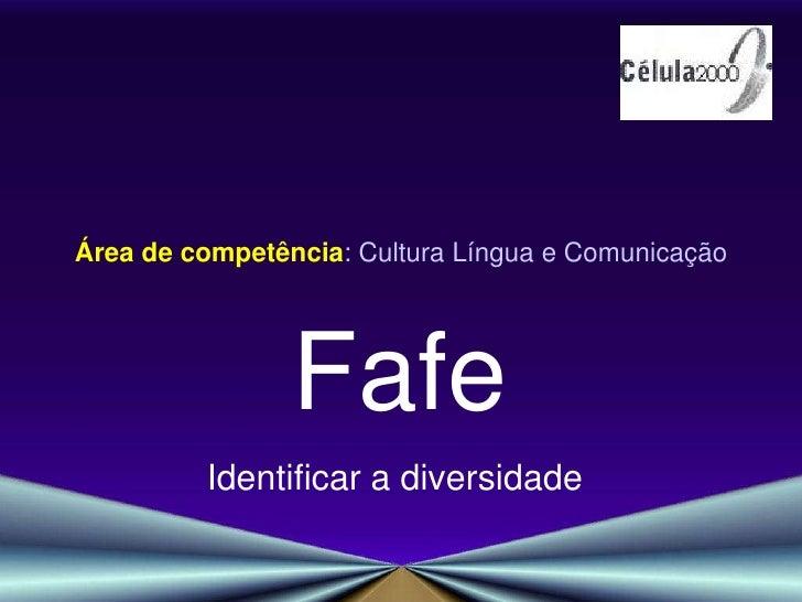 Área de competência: Cultura Língua e Comunicação <br />Fafe<br />Identificar a diversidade<br />
