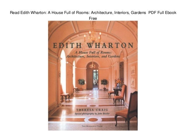Read Edith Wharton: A House Full of Rooms: Architecture, Interiors, Gardens PDF Full Ebook Free