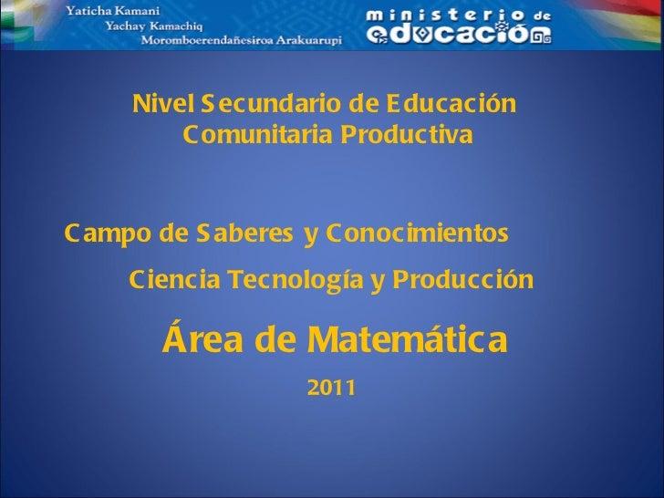 Campo de Saberes y Conocimientos  Ciencia Tecnología y Producción Área de Matemática 2011 Nivel Secundario de Educación  C...