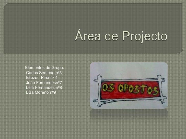 Área de Projecto<br />Elementos do Grupo:<br /><ul><li>Carlos Semedo nº3