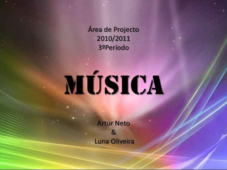 Área de Projecto2010/20113ºPeríodoMúsicaArtur Neto &Luna Oliveira<br />