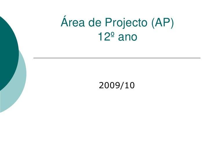 Área de Projecto (AP) 12º ano<br />2009/10<br />