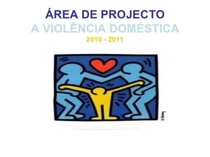ÁREA DE PROJECTO A VIOLÊNCIA DOMÉSTICA 2010 - 2011