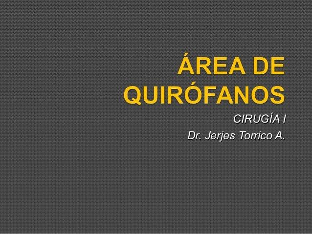 CIRUGÍA ICIRUGÍA I Dr. Jerjes Torrico A.Dr. Jerjes Torrico A.