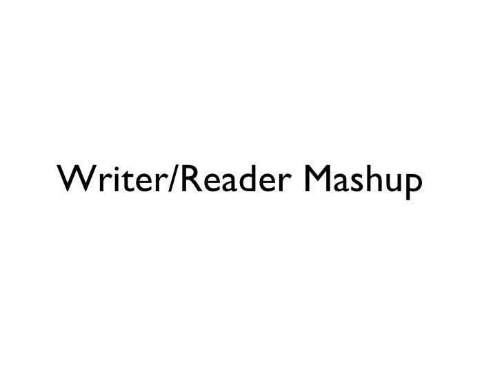 Writer/Reader Mashup