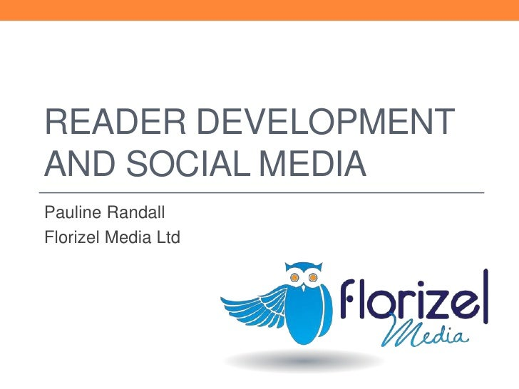 READER DEVELOPMENTAND SOCIAL MEDIAPauline RandallFlorizel Media Ltd