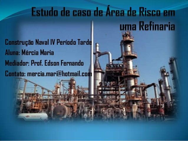Construção Naval IV Período Tarde Aluna: Mércia Maria Mediador: Prof. Edson Fernando Contato: mercia.mari@hotmail.com