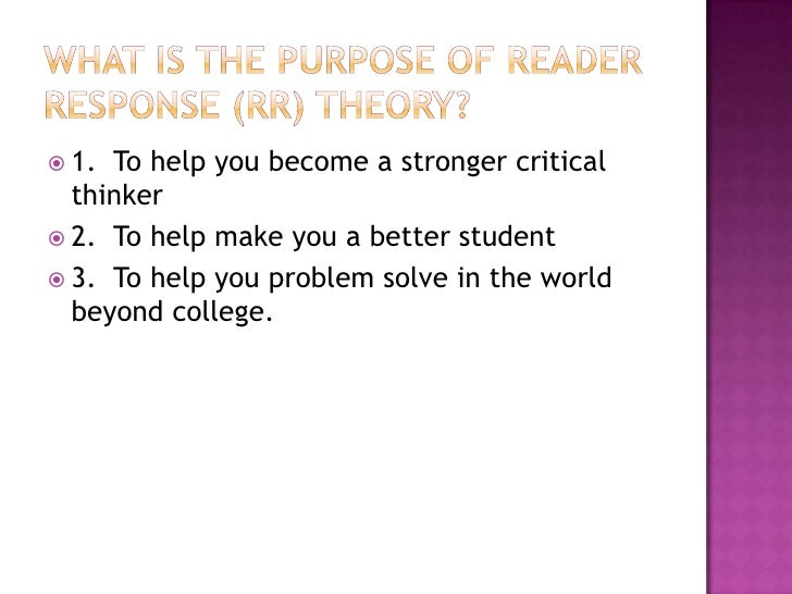 reader response theory essay Reader response theory essay readers have been responding to what they have read and experienced since the dawn of literature for example, we have plate and aristotle who were concerned about audience responses and how plays generated pity and fear on them.