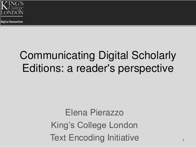 Communicating Digital Scholarly Editions: a reader's perspective Elena Pierazzo King's College London Text Encoding Initia...