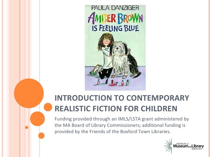 INTRODUCTION TO CONTEMPORARY REALISTIC FICTION FOR CHILDREN Funding provided through an IMLS/LSTA grant administered by th...