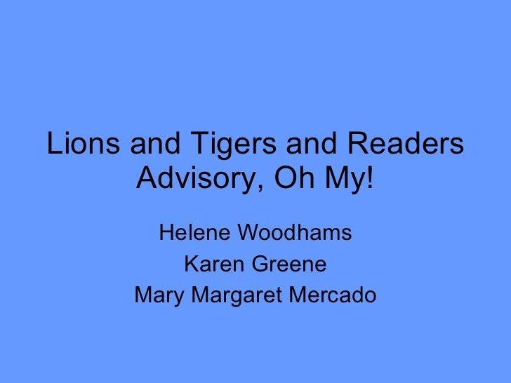 Lions and Tigers and Readers Advisory, Oh My! Helene Woodhams Karen Greene Mary Margaret Mercado