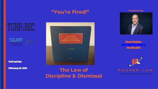 "Turf and Rec February 25, 2020 ""You're Fired!"" Stuart Rudner stuart@rudnerlaw.ca 416.864.8501 Presented by: The Law of Dis..."