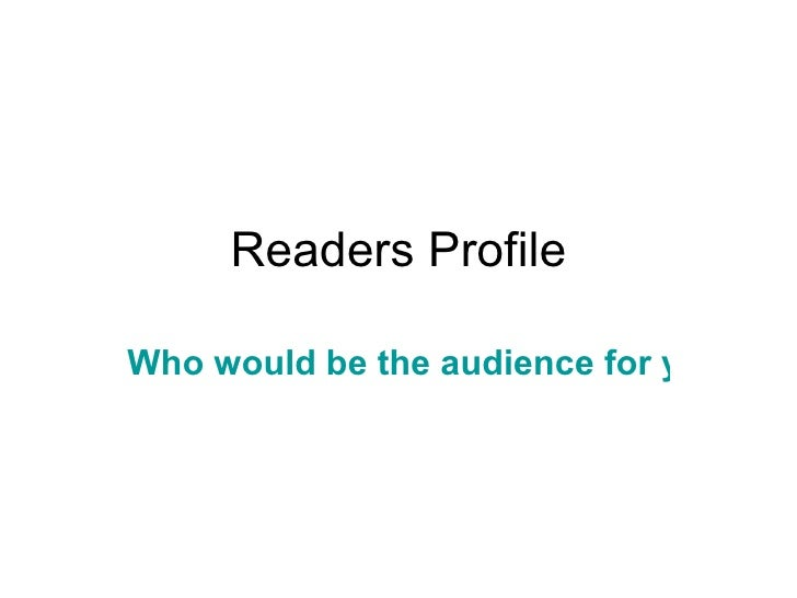 Readers Profile Who would be the audience for your media product?