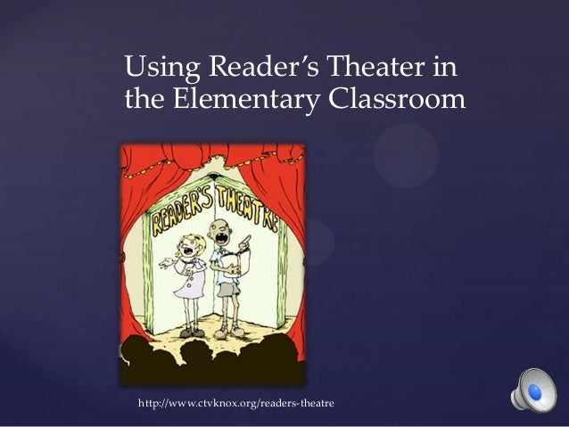 Using Reader's Theater inthe Elementary Classroom http://www.ctvknox.org/readers-theatre