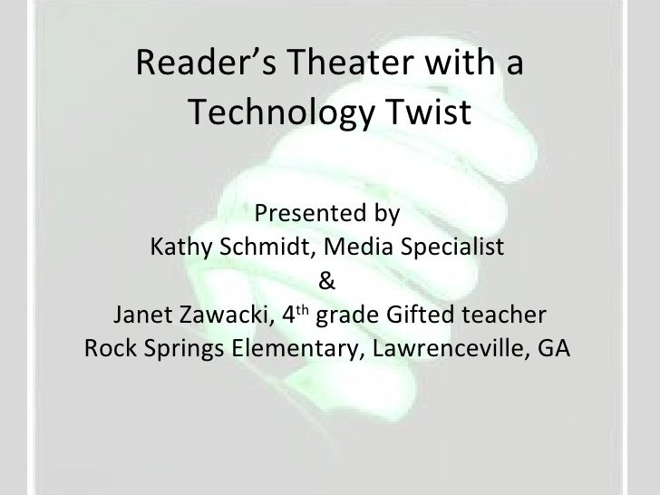 Reader's Theater with a Technology Twist Presented by Kathy Schmidt, Media Specialist & Janet Zawacki, 4 th  grade Gifted ...