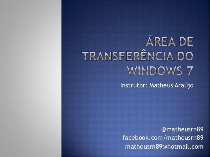 Instrutor: Matheus Araújo            @matheusrn89facebook.com/matheusrn89 matheusrn89@hotmail.com