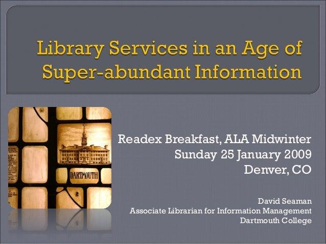 Readex Breakfast, ALA MidwinterSunday 25 January 2009Denver, CODavid SeamanAssociate Librarian for Information ManagementD...